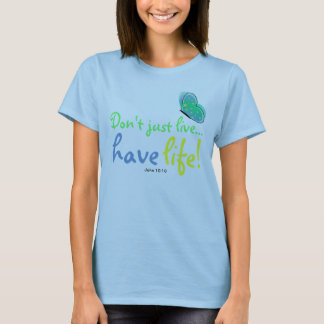 Have life bible verse John 10:10 t-shirt