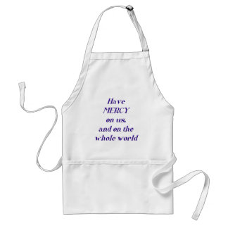Have MERCY on us, and on the whole world! Adult Apron