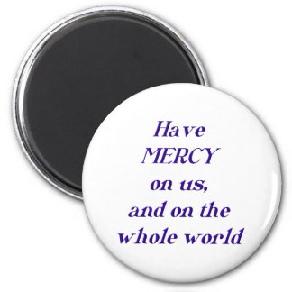 Have MERCY on us, and on the whole world! Magnet