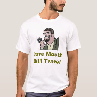 Have Mouth Will Travel T-Shirt