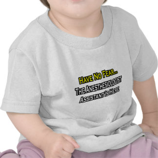 Have No Fear Anesthesiologist Asst Is Here T-shirts