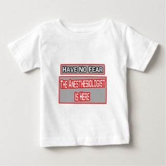 Have No Fear .. Anesthesiologist Is Here Baby T-Shirt