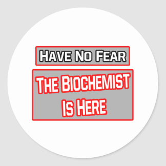 Have No Fear .. Biochemist Is Here Classic Round Sticker