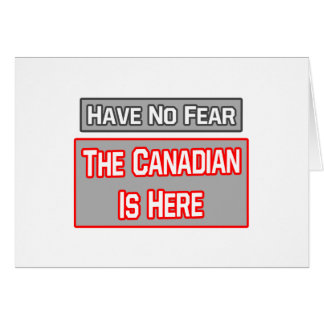 Have No Fear .. Canadian Is Here Card