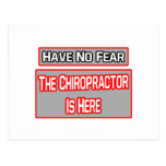 Have No Fear .. Chiropractor Is Here Post Card