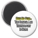 Have No Fear, Clinical Lab Tech Is Here Fridge Magnets