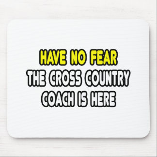 Have No Fear, Cross Country Coach Is Here Mousepads