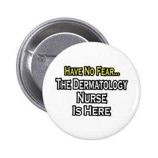 Have No Fear, Dermatology Nurse Is Here Pinback Button