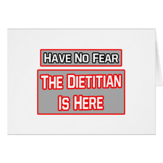 Have No Fear .. Dietitian Is Here Greeting Card