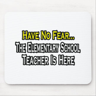 Have No Fear, Elementary School Teacher Is Here Mouse Pad