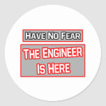 Have No Fear .. Engineer Is Here Round Sticker