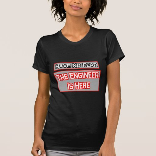 Have No Fear .. Engineer Is Here Tshirt