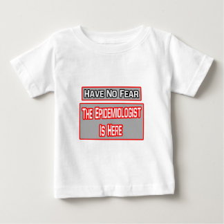 Have No Fear .. Epidemiologist Is Here Baby T-Shirt