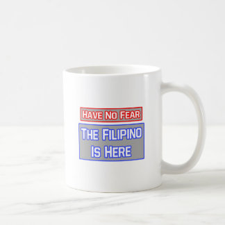 Have No Fear .. Filipino Is Here Coffee Mugs