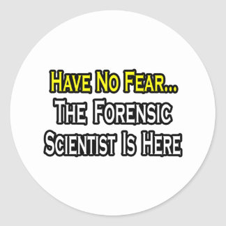 Have No Fear, Forensic Scientist Is Here Classic Round Sticker