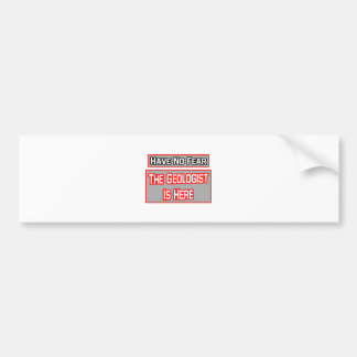 Have No Fear .. Geologist Is Here Car Bumper Sticker