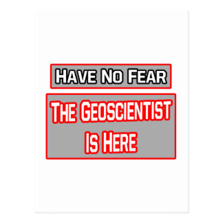 Have No Fear .. Geoscientist Is Here Postcard