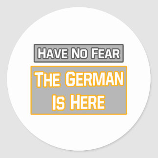 Have No Fear .. German Is Here Classic Round Sticker