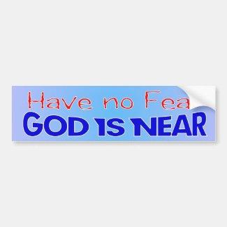 Have no fear, God is near Christian bumper sticker
