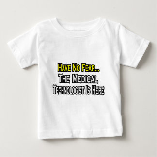Have No Fear, Medical Technologist Is Here Baby T-Shirt