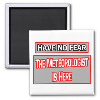 Have No Fear .. Meteorologist Is Here Refrigerator Magnet