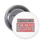 Have No Fear .. Nerd Is Here Button