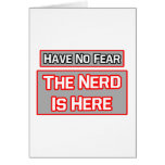 Have No Fear .. Nerd Is Here Cards