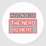 Have No Fear .. Nerd Is Here Round Stickers