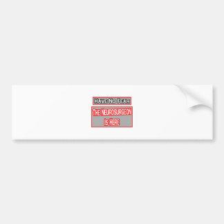 Have No Fear Neurosurgeon Is Here Bumper Sticker