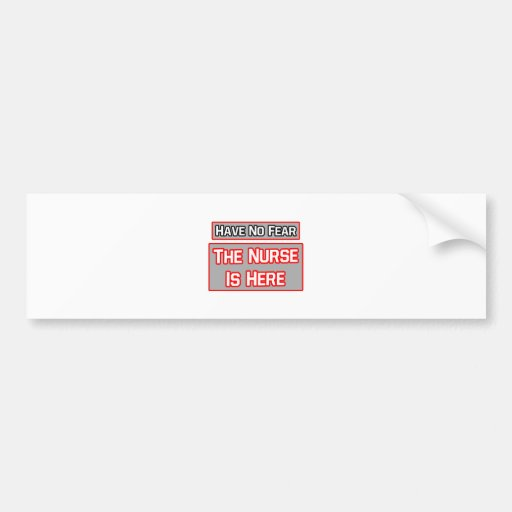 Have No Fear .. Nurse Is Here Car Bumper Sticker