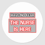 Have No Fear .. Nurse Is Here Classic Round Sticker