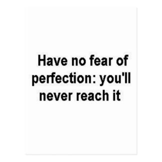 Have no fear of perfection:  you'll never reach it postcard