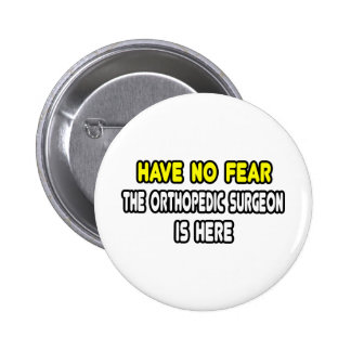 Have No Fear Orthopedic Surgeon Is Here Buttons