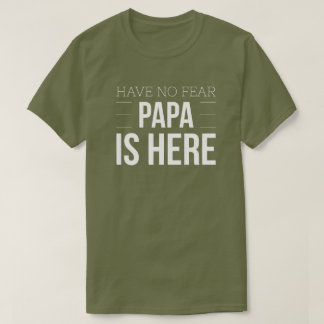 Have no fear Papa is here T-Shirt