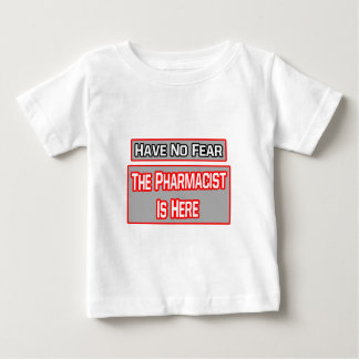 Have No Fear .. Pharmacist Is Here Baby T-Shirt