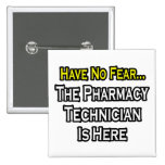 Have No Fear, Pharmacy Technician Is Here 2 Inch Square Button