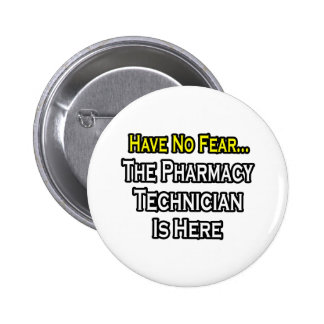 Have No Fear, Pharmacy Technician Is Here Pinback Button