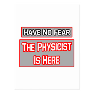 Have No Fear .. Physicist Is Here Postcard