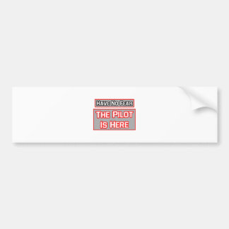Have No Fear .. Pilot Is Here Bumper Sticker