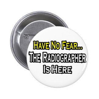 Have No Fear, Radiographer Is Here Pinback Buttons