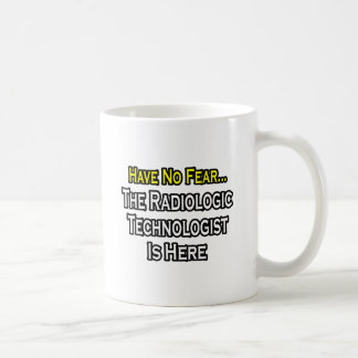 Have No Fear, Radiologic Technologist Is Here Coffee Mug