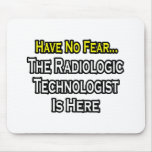 Have No Fear, Radiologic Technologist Is Here Mouse Pads