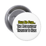Have No Fear, Respiratory Therapist Is Here Pinback Button