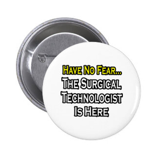 Have No Fear, Surgical Technologist Is Here Button