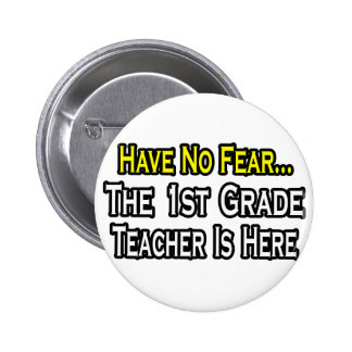 Have No Fear, The 1st Grade Teacher Is Here Pinback Buttons