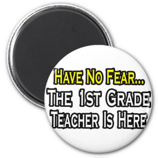 Have No Fear, The 1st Grade Teacher Is Here Magnets