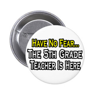Have No Fear, The 5th Grade Teacher Is Here Pinback Button