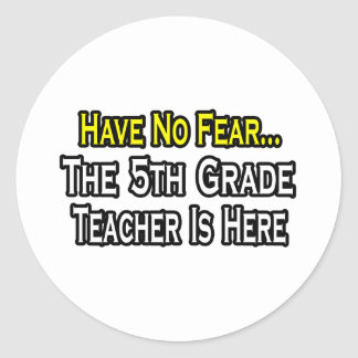 Have No Fear, The 5th Grade Teacher Is Here Stickers