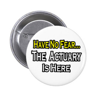 Have No Fear, The Actuary Is Here Button