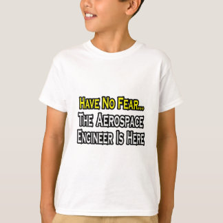 Have No Fear, The Aerospace Engineer Is Here T-Shirt